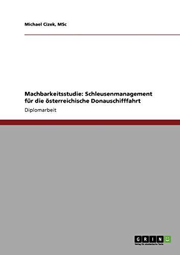 Machbarkeitsstudie: Schleusenmanagement Fur Die Osterreichische Donauschifffahrt: MSc Michael Cizek