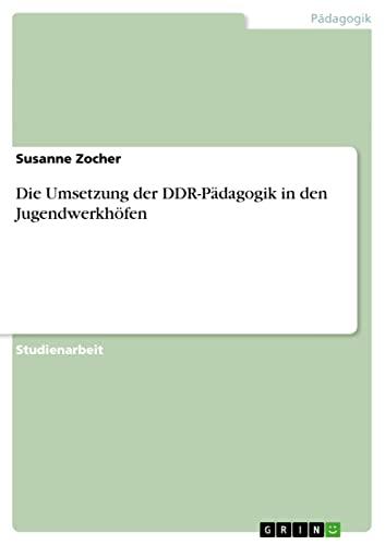 Die Umsetzung Der Ddr-Padagogik in Den Jugendwerkhofen: Susanne Zocher
