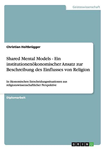 9783640352753: Shared Mental Models - Ein institutionenökonomischer Ansatz zur Beschreibung des Einflusses von Religion (German Edition)