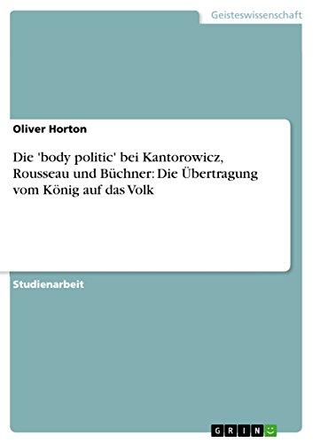 9783640353736: Die 'Body Politic' Bei Kantorowicz, Rousseau Und Buchner: Die Ubertragung Vom Konig Auf Das Volk