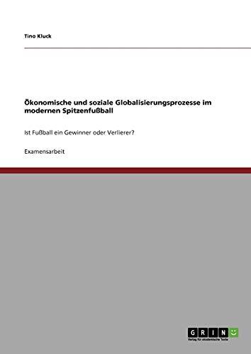 9783640365685: Ökonomische und soziale Globalisierungsprozesse im modernen Spitzenfußball