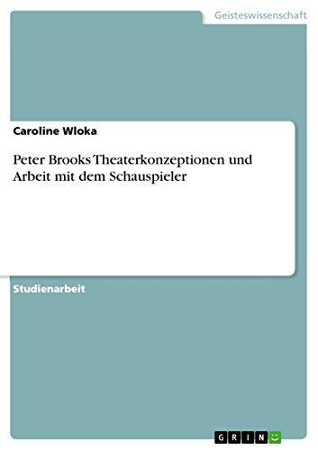 Peter Brooks Theaterkonzeptionen Und Arbeit Mit Dem Schauspieler: Caroline Wloka