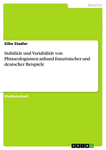 Stabilitat Und Variabilitat Von Phraseologismen Anhand Franzosischer Und Deutscher Beispiele: Silke...