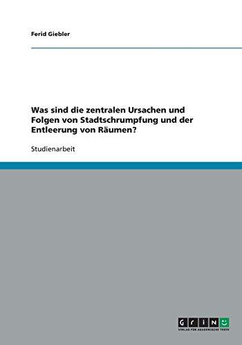 9783640369447: Was sind die zentralen Ursachen und Folgen von Stadtschrumpfung und der Entleerung von Räumen? (German Edition)