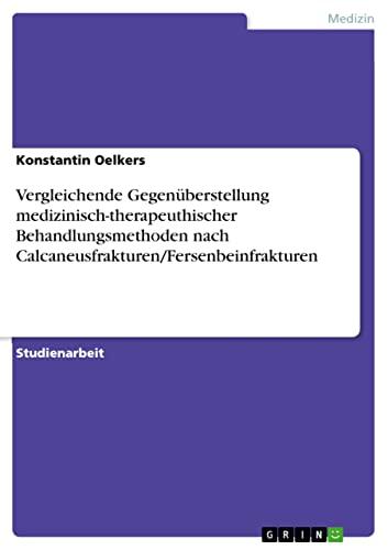 9783640370757: Vergleichende Gegen�berstellung medizinisch-therapeuthischer Behandlungsmethoden nach Calcaneusfrakturen/Fersenbeinfrakturen
