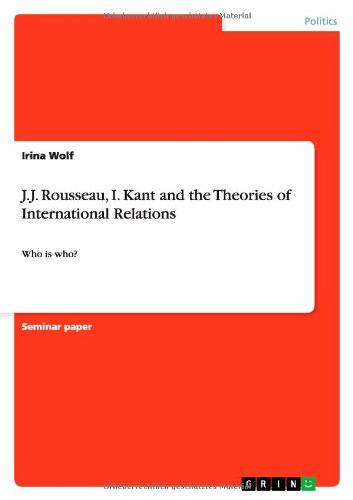 J.J. Rousseau, I. Kant and the Theories of International Relations: Irina Wolf