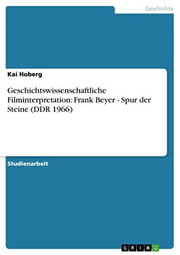 9783640372010: Geschichtswissenschaftliche Filminterpretation: Frank Beyer - Spur der Steine (DDR 1966)