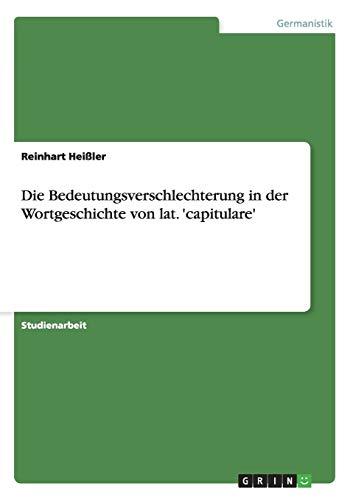 9783640372263: Die Bedeutungsverschlechterung in der Wortgeschichte von lat. 'capitulare'