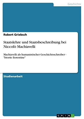 Staatslehre Und Staatsbeschreibung Bei Niccolo Machiavelli: Robert Griebsch