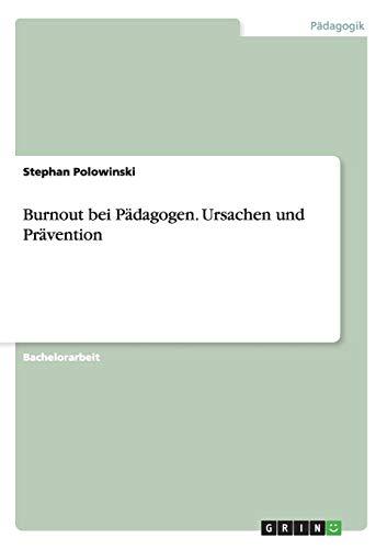 Burnout Bei Padagogen. Ursachen Und Pravention: Stephan Polowinski