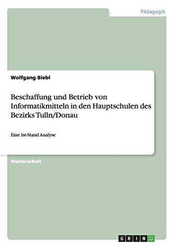 Beschaffung Und Betrieb Von Informatikmitteln in Den Hauptschulen Des Bezirks TullnDonau: Wolfgang ...