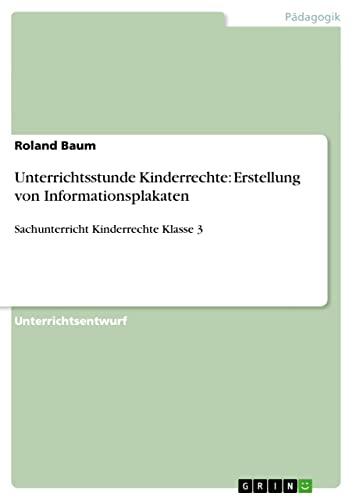 Unterrichtsstunde Kinderrechte: Erstellung Von Informationsplakaten: Roland Baum