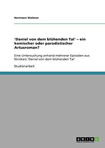Daniel Von Dem Bluhenden Tal - Ein Komischer Oder Parodistischer Artusroman?: Hermann Stelzner