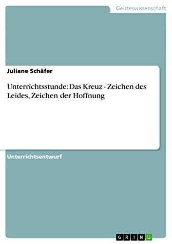 9783640384839: Unterrichtsstunde: Das Kreuz - Zeichen Des Leides, Zeichen Der Hoffnung (German Edition)