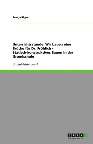9783640384853: Unterrichtsstunde: Wir Bauen Eine Br Cke F R Dr. Fr Hlich - Statisch-Konstruktives Bauen in Der Grundschule