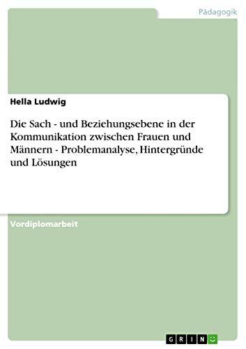 9783640385218: Die Sach - und Beziehungsebene in der Kommunikation zwischen Frauen und Männern - Problemanalyse, Hintergründe und Lösungen (German Edition)