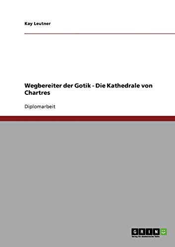 Wegbereiter Der Gotik - Die Kathedrale Von Chartres: Kay Leutner