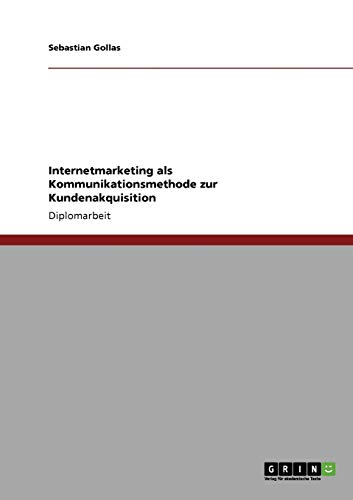 9783640386451: Internetmarketing als Kommunikationsmethode zur Kundenakquisition