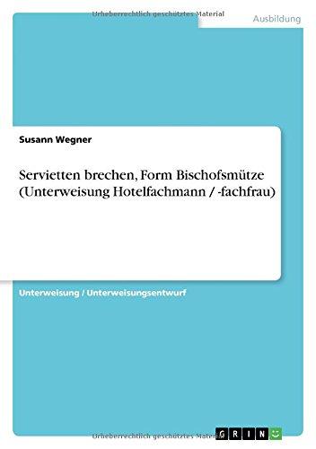 9783640386666: Servietten brechen, Form Bischofsmütze (Unterweisung Hotelfachmann / -fachfrau) (German Edition)