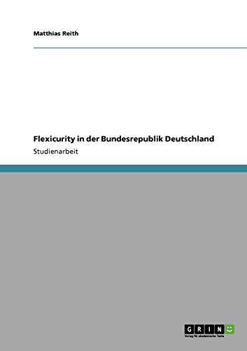 9783640387212: Flexicurity in der Bundesrepublik Deutschland (German Edition)