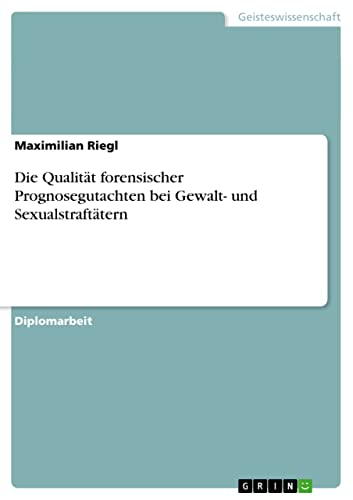 9783640391097: Die Qualität forensischer Prognosegutachten bei Gewalt- und Sexualstraftätern