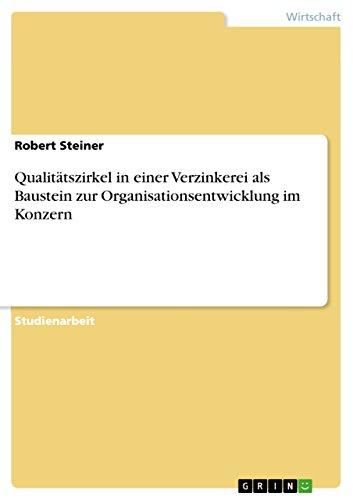 Qualitatszirkel in Einer Verzinkerei ALS Baustein Zur Organisationsentwicklung Im Konzern: Robert ...
