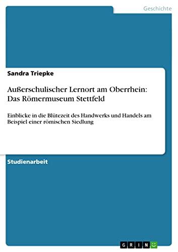 9783640396955: Außerschulischer Lernort am Oberrhein: Das Römermuseum Stettfeld (German Edition)