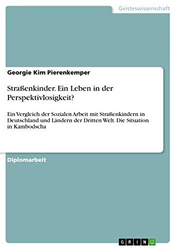 9783640400690: Strassenkinder. Ein Leben in Der Perspektivlosigkeit? (German Edition)