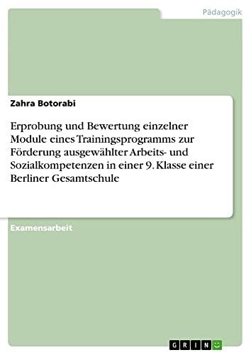 9783640407255: Erprobung und Bewertung einzelner Module eines Trainingsprogramms zur Förderung ausgewählter Arbeits- und Sozialkompetenzen in einer 9. Klasse einer Berliner Gesamtschule