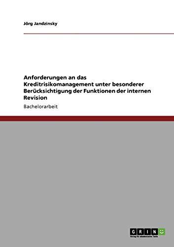 Anforderungen an Das Kreditrisikomanagement Unter Besonderer Berucksichtigung Der Funktionen Der ...