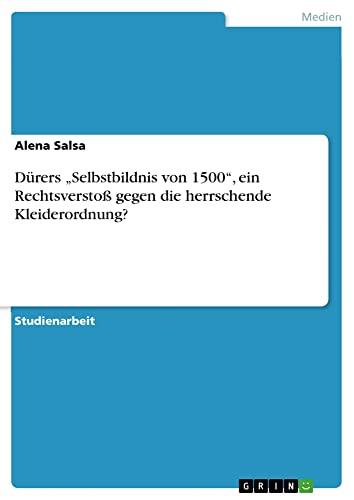Dürers andquot;Selbstbildnis von 1500andquot;, ein Rechtsverstoß gegen: Salsa, Alena