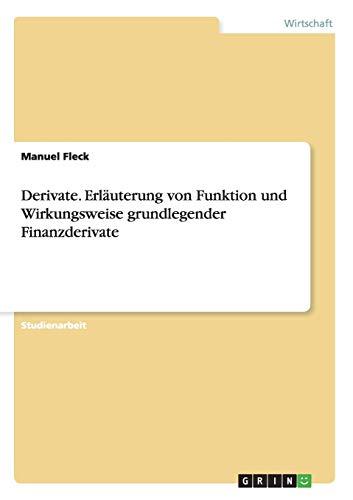 9783640411856: Derivate. Erl�uterung von Funktion und Wirkungsweise grundlegender Finanzderivate