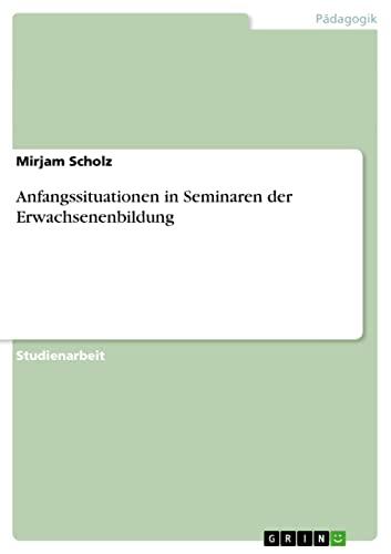 Anfangssituationen in Seminaren Der Erwachsenenbildung: Mirjam Scholz