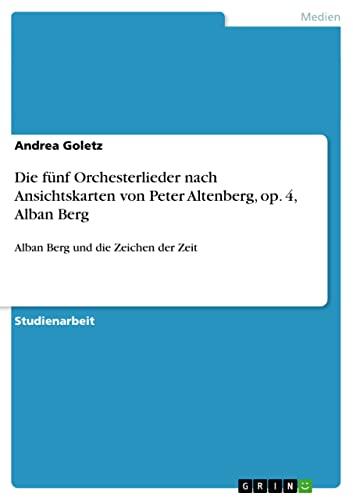 Die Funf Orchesterlieder Nach Ansichtskarten Von Peter Altenberg, Op. 4, Alban Berg: Andrea Goletz