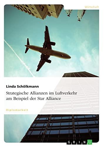 Strategische Allianzen im Luftverkehr am Beispiel der Star Alliance: Linda Schölkmann