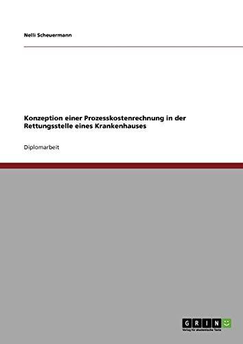 Konzeption Einer Prozesskostenrechnung in Der Rettungsstelle Eines Krankenhauses: Nelli Scheuermann