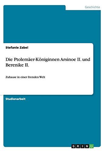 9783640421947: Die Ptolemaer-Koniginnen Arsinoe II. Und Berenike II.