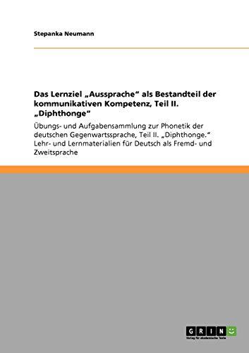 Das Lernziel Aussprache ALS Bestandteil Der Kommunikativen Kompetenz, Teil II. Diphthonge: Stepanka...