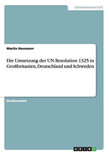 9783640423538: Die Umsetzung der UN Resolution 1325 in Großbritanien, Deutschland und Schweden (German Edition)