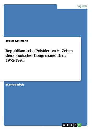 Republikanische Prasidenten in Zeiten Demokratischer Kongressmehrheit 1952-1994: Tobias Kollmann