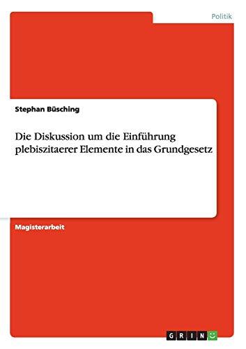 Die Diskussion um die Einführung plebiszitaerer Elemente in das Grundgesetz (German Edition): ...