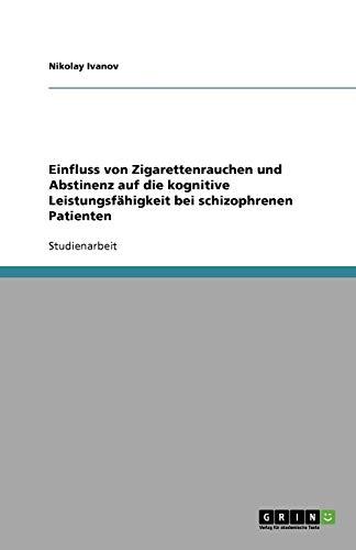 9783640433254: Einfluss von Zigarettenrauchen und Abstinenz auf die kognitive Leistungsf�higkeit bei schizophrenen Patienten