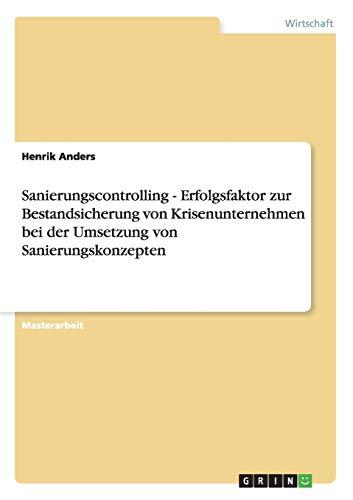 9783640433544: Sanierungscontrolling. Erfolgsfaktor zur Bestandsicherung von Krisenunternehmen bei der Umsetzung von Sanierungskonzepten
