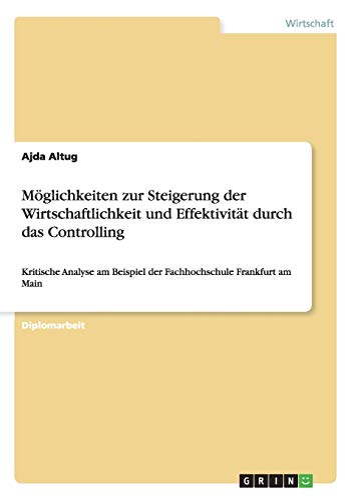 9783640437467: Möglichkeiten zur Steigerung der Wirtschaftlichkeit und Effektivität durch das Controlling: Kritische Analyse am Beispiel der Fachhochschule Frankfurt am Main