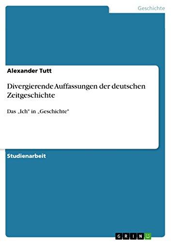 Divergierende Auffassungen Der Deutschen Zeitgeschichte: Alexander Tutt