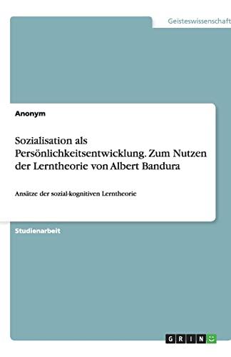 Sozialisation als Persönlichkeitsentwicklung. Zum Nutzen der Lerntheorie: Anonym