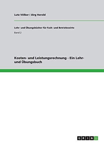 Kosten- und Leistungsrechnung - Ein Lehr- und: Jörg Herold