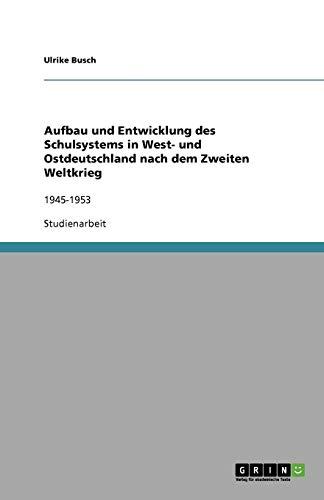 9783640443154: Aufbau Und Entwicklung Des Schulsystems in West- Und Ostdeutschland Nach Dem Zweiten Weltkrieg