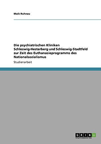 9783640444458: Die psychiatrischen Kliniken Schleswig-Hesterberg und Schleswig-Stadtfeld zur Zeit des Euthanasieprogramms des Nationalsozialismus (German Edition)