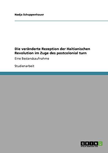Die Veranderte Rezeption Der Haitianischen Revolution Im Zuge Des Postcolonial Turn: Nadja ...